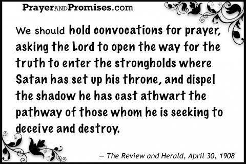 Hold convocations for prayer, group, asking Lord open way for truth, where satan set up throne, deceive destroy